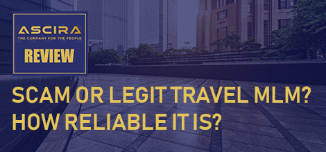 Ascira Review – Scam or Legit Travel MLM? How reliable it is?