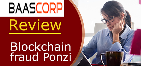 BAASCorp Review: Blockchain fraud Ponzi