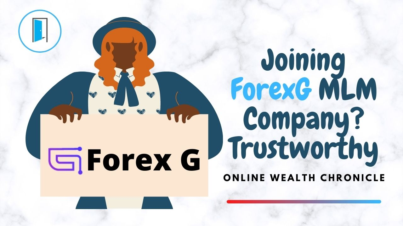 ForexG Review – Should You Consider Joining ForexG MLM Company? Trustworthy
